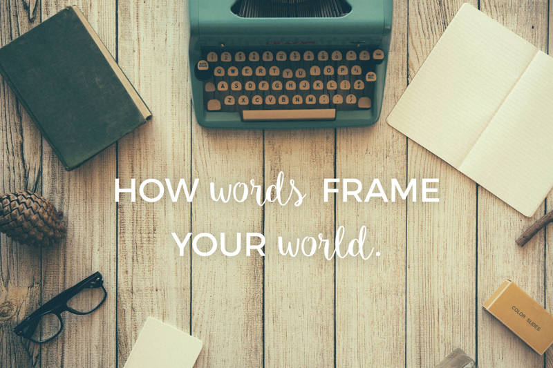 how words frame your world